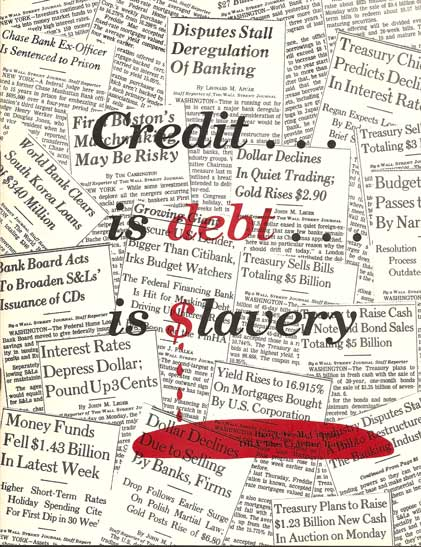 Credit is debt is slavery
