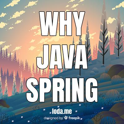 Tại sao nên học Java và Spring?