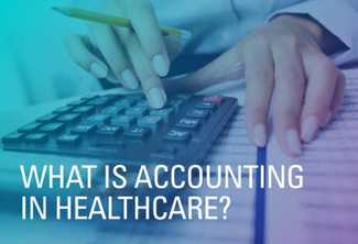 What Is Accounting in Healthcare?