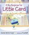 A big surprise for Little Card by Charise Harper and illustrated by Anna Raff