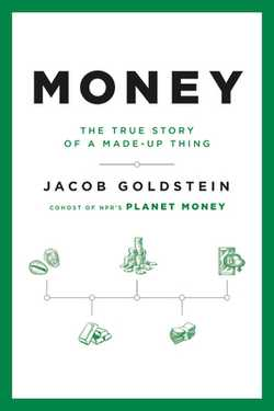 Money: The True Story of a Made-Up Thing - Goldstein, Jacob