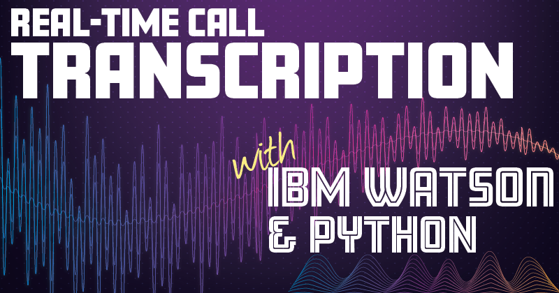 Real-time Call Transcription Using IBM Watson and Python