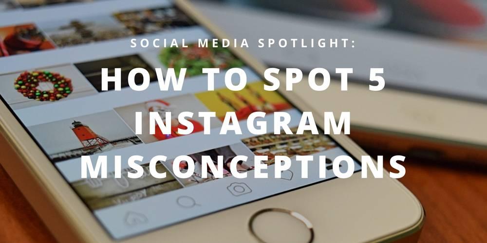 Social Media Spotlight: How to Spot 5 Instagram Misconceptions