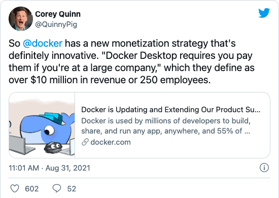 """Corey Quinn (@QuinnyPig) on Twitter: """"So @docker has a new monetization strategy that's definitely innovative. """"Docker Desktop requires you pay them if you're at a large company,"""" which they define as over $10 million in revenue or 250 employees."""""""