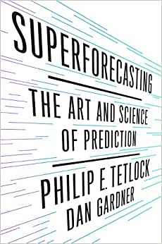 Superforecastersting - The Art and Science of Prediction