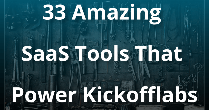 33 Amazing Tools That Power KickoffLabs