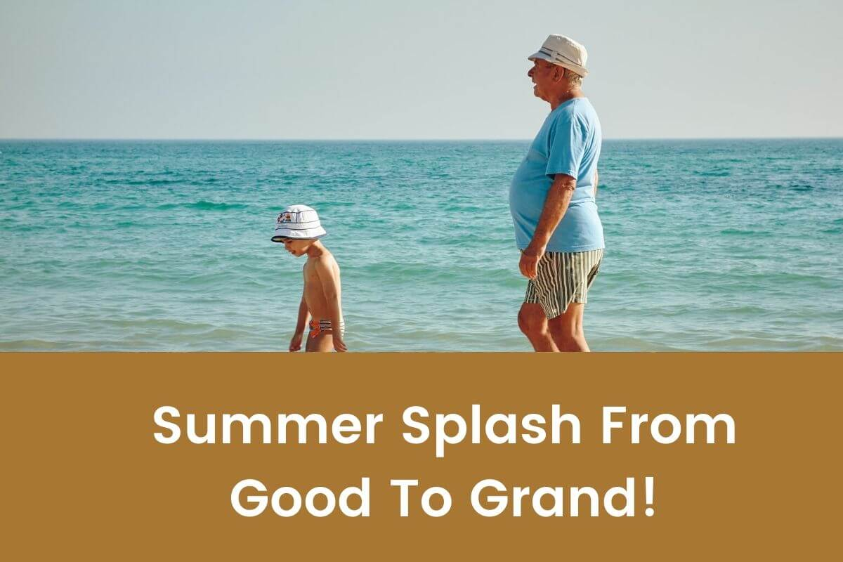 Summer Splash From Good To Grand!- Featured Shot