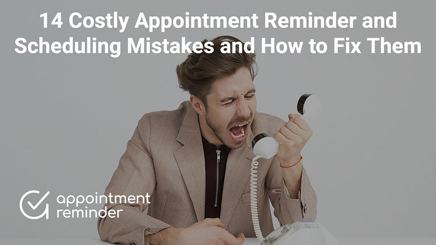 14 Costly Appointment Reminder and Scheduling Mistakes and How to Fix Them