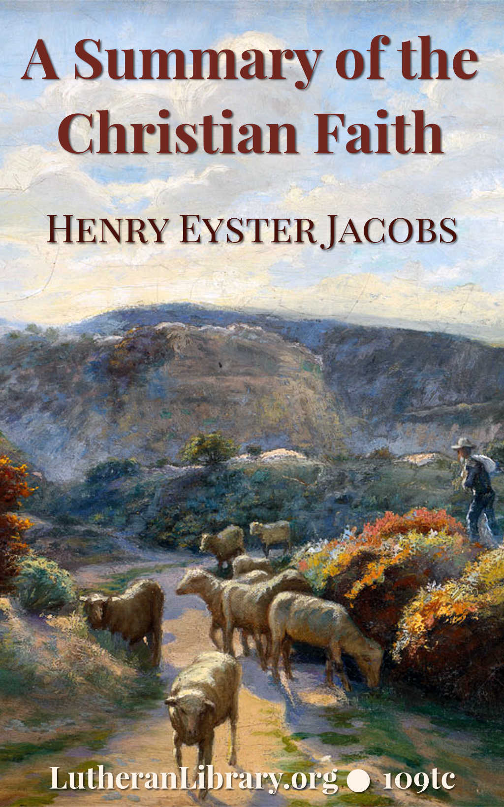 A Summary of the Christian Faith by Henry Eyster Jacobs