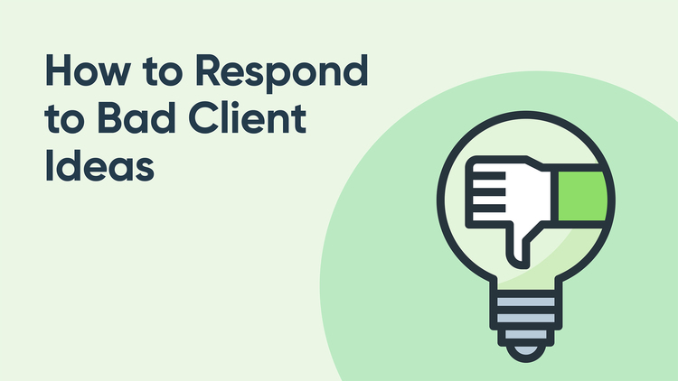 How to Respond to Bad Client Ideas & Requests
