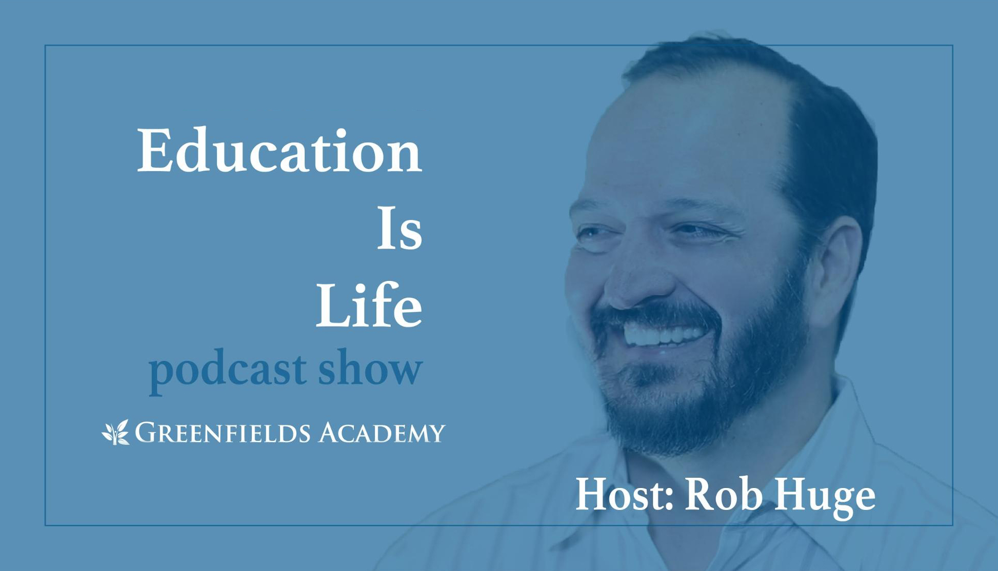 Thumbnail of the Education Is Life podcast featuring host Rob Huge.