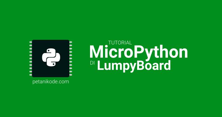Belajar Microcontroller dengan MicroPython dan LumpyBoard