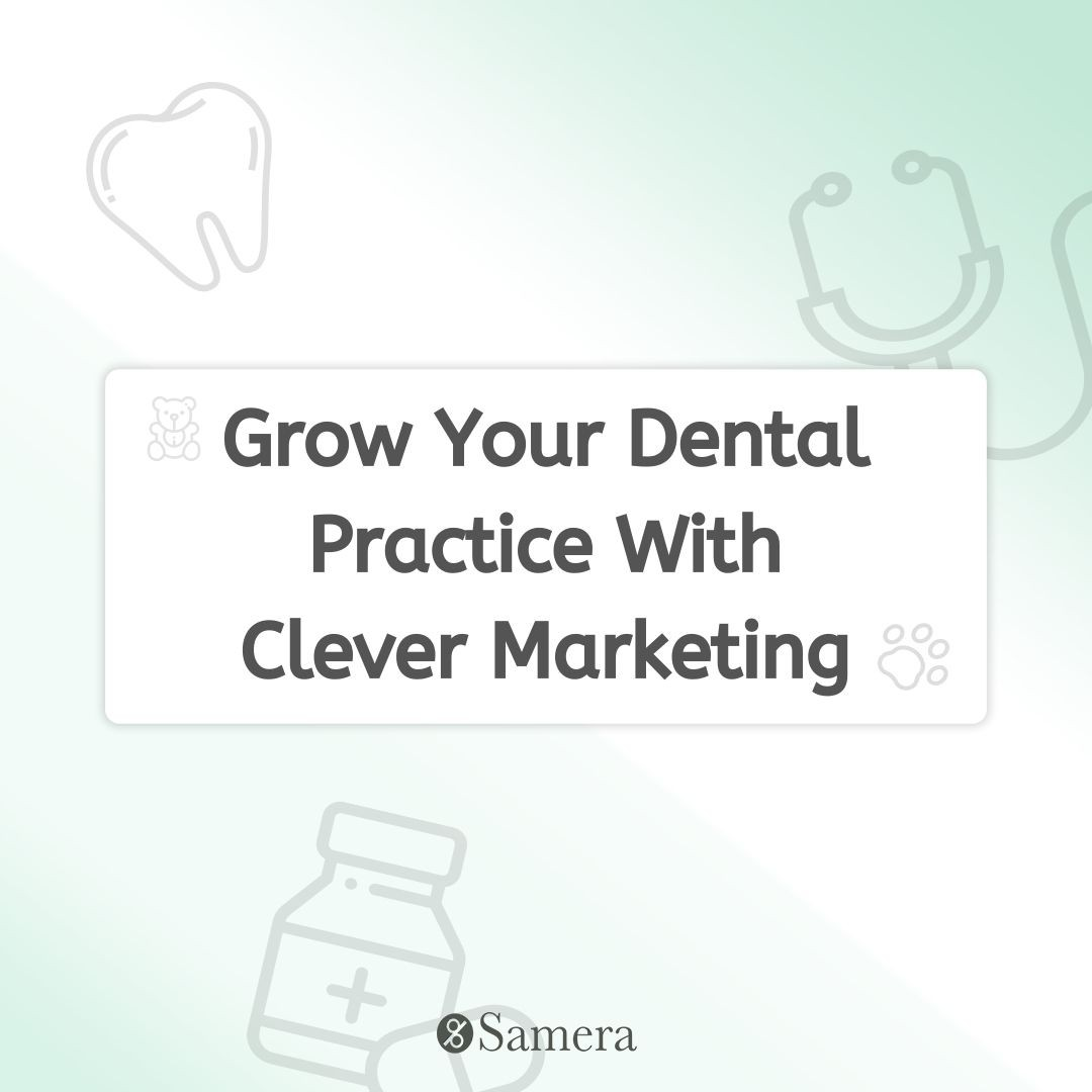 Grow Your Dental Practice With Clever Marketing