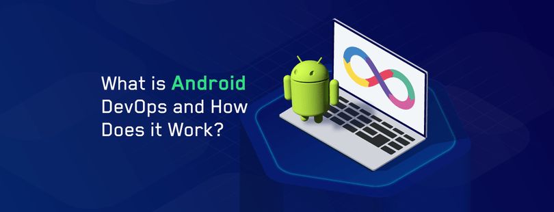 What is Android DevOps? How Does it Work?