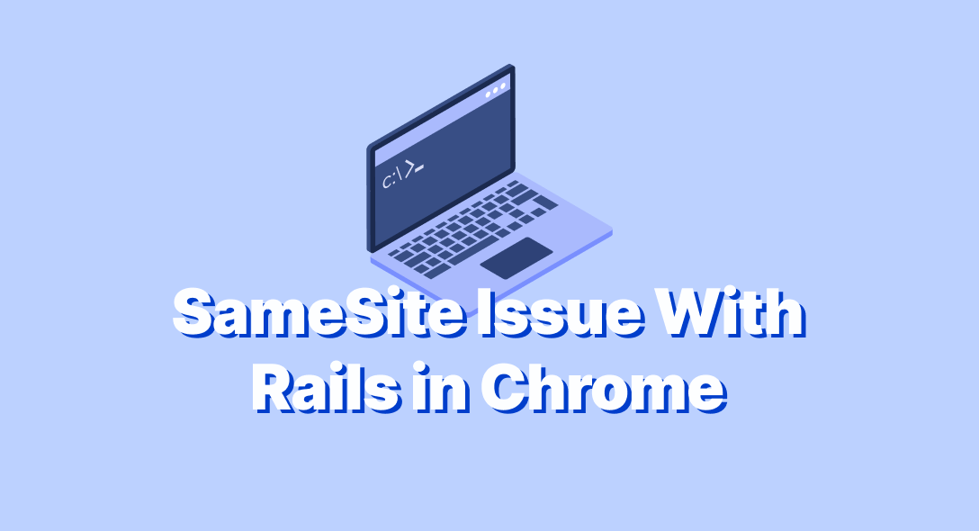 SOLVED - SameSite Issue With Rails in Chrome