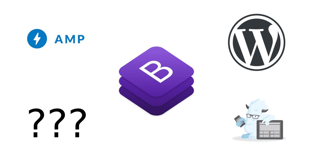 """Bootstrap, foundation, wordpress of AMP ???"""