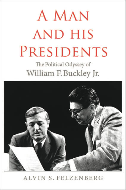 Book cover of: A Man and His Presidents: The Political Odyssey of William F. Buckley Jr
