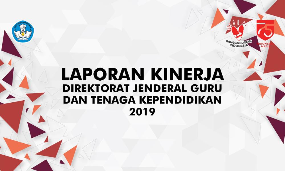 Laporan Kinerja Direktorat Jenderal Guru dan Tenaga Kependidikan Tahun 2019