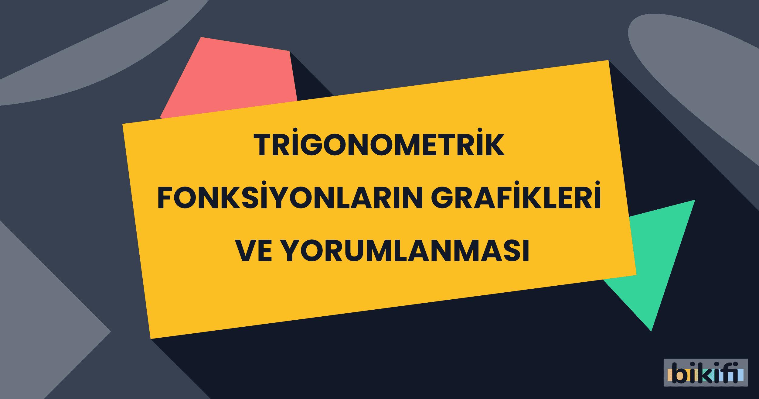Trigonometrik Fonksiyonların Grafikleri ve Yorumlanması