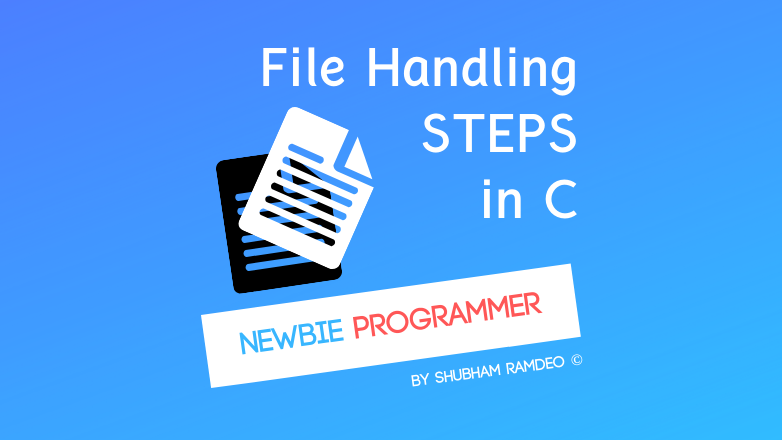 Steps involved with file handling in C