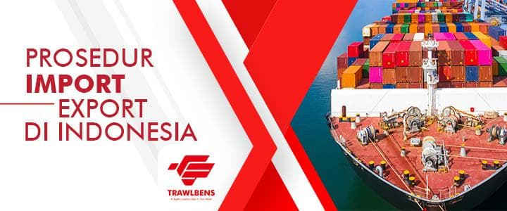 Prosedur Import dan Export di Indonesia