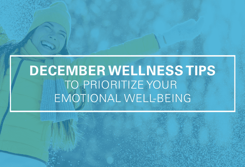 December Wellness Tips to Prioritize Your Emotional Well-Being