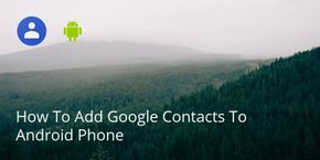 How To Add Google Contacts To Android Phone