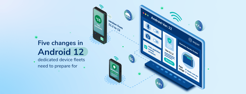 Five changes in Android 12 dedicated device fleets need to prepare for