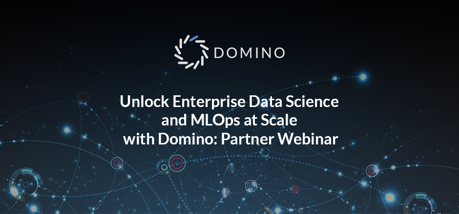 Unlock Enterprise Data Science and MLOps at Scale with Domino