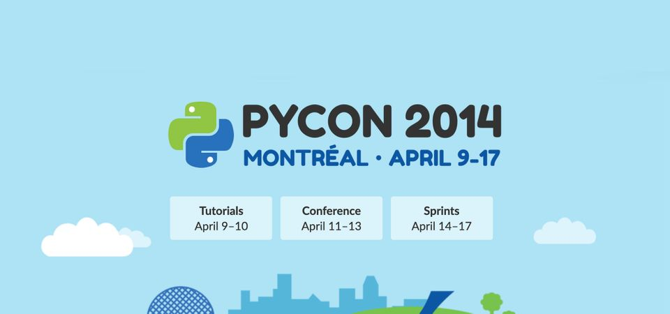 Pycon 2014, Montreal, April 9-17