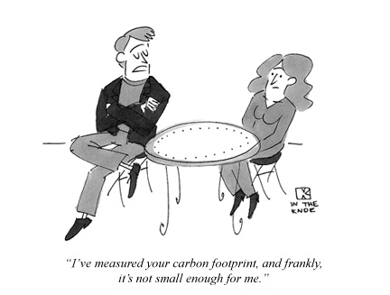 I've measured your carbon footprint, and frankly, it's not small enough for me.