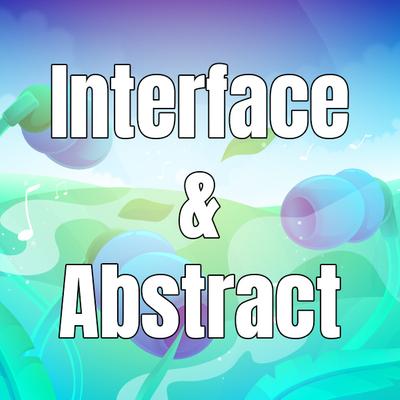 Bạn thực sự đã biết khi nào dùng Interface khi nào dùng Abstract?