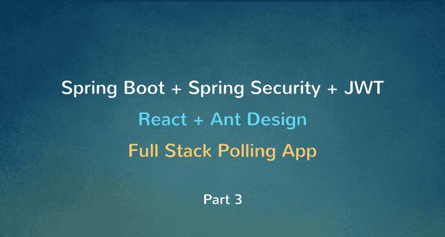Spring Boot + Spring Security + JWT + MySQL + React Full Stack Polling app - Part 3