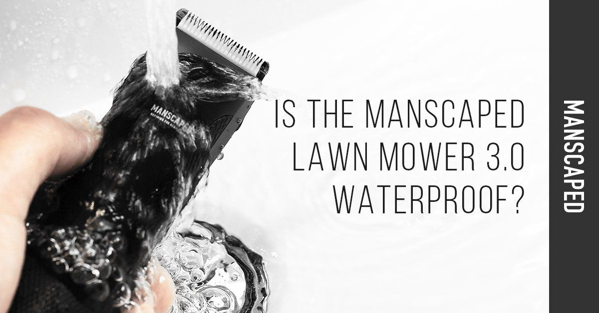 Is the MANSCAPED Lawn Mower 3.0 Waterproof?