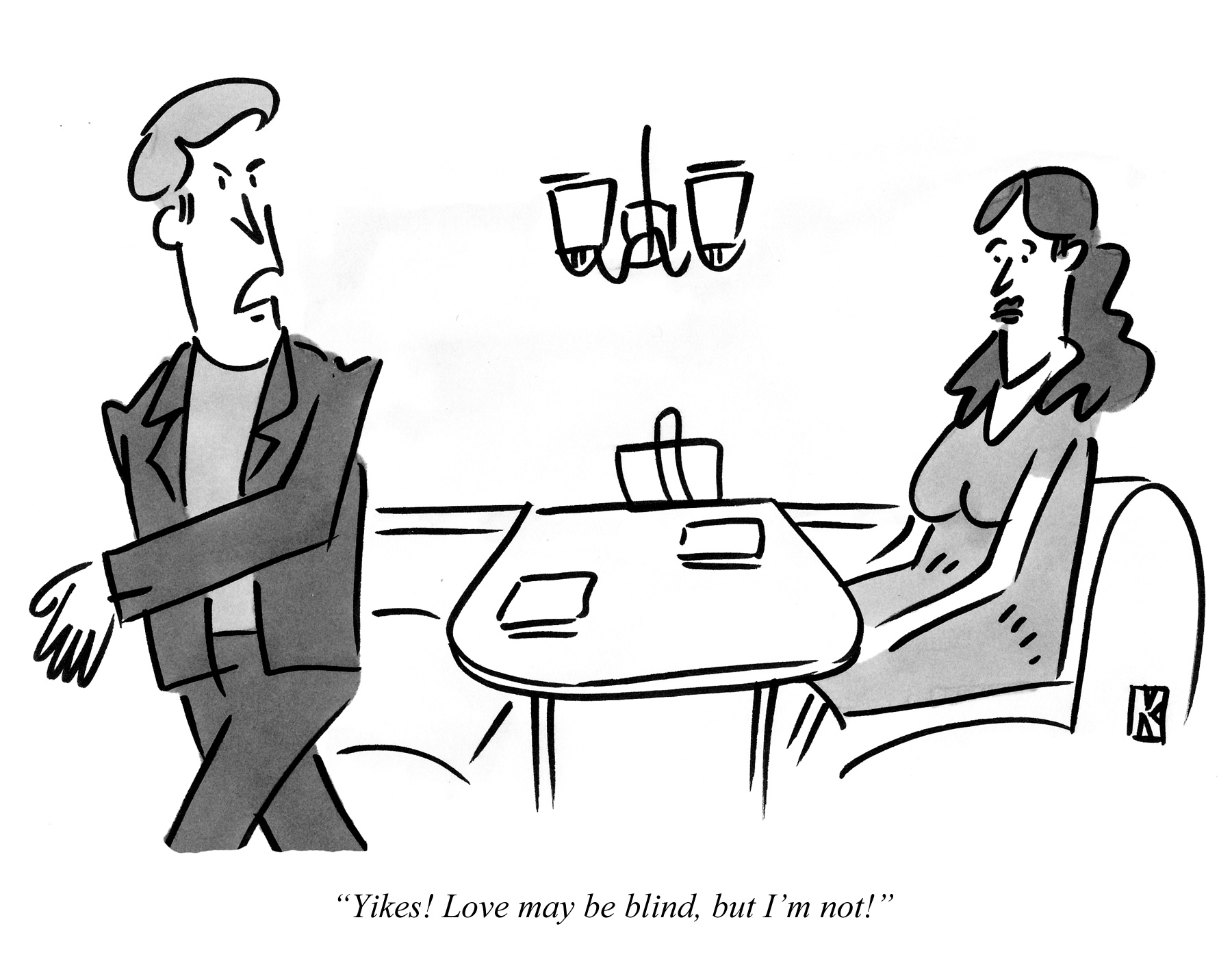 Yikes! Love may be blind, but I'm not!