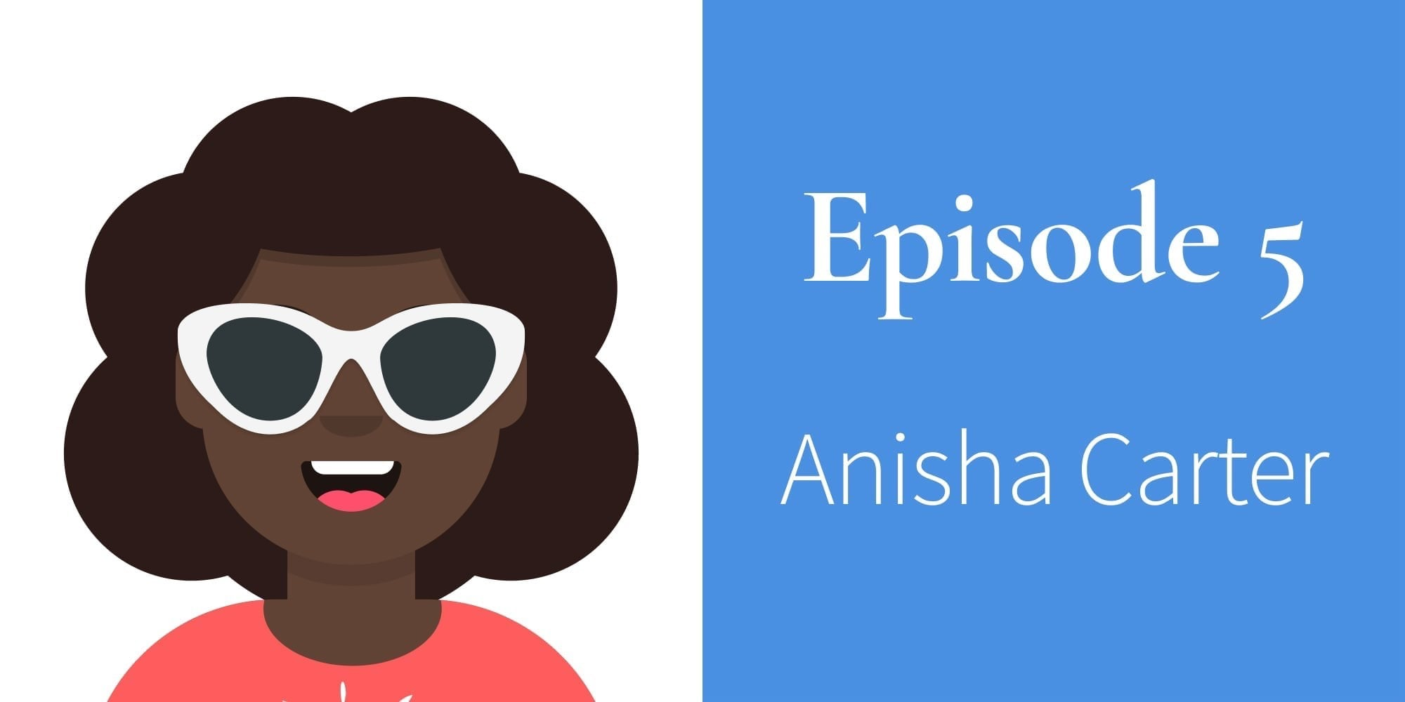 Episode 5. Anisha Carter