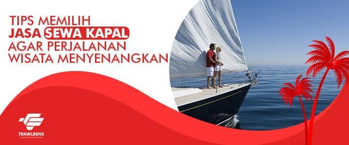 Tips Pilih Jasa Sewa Kapal agar Wisatamu Menyenangkan