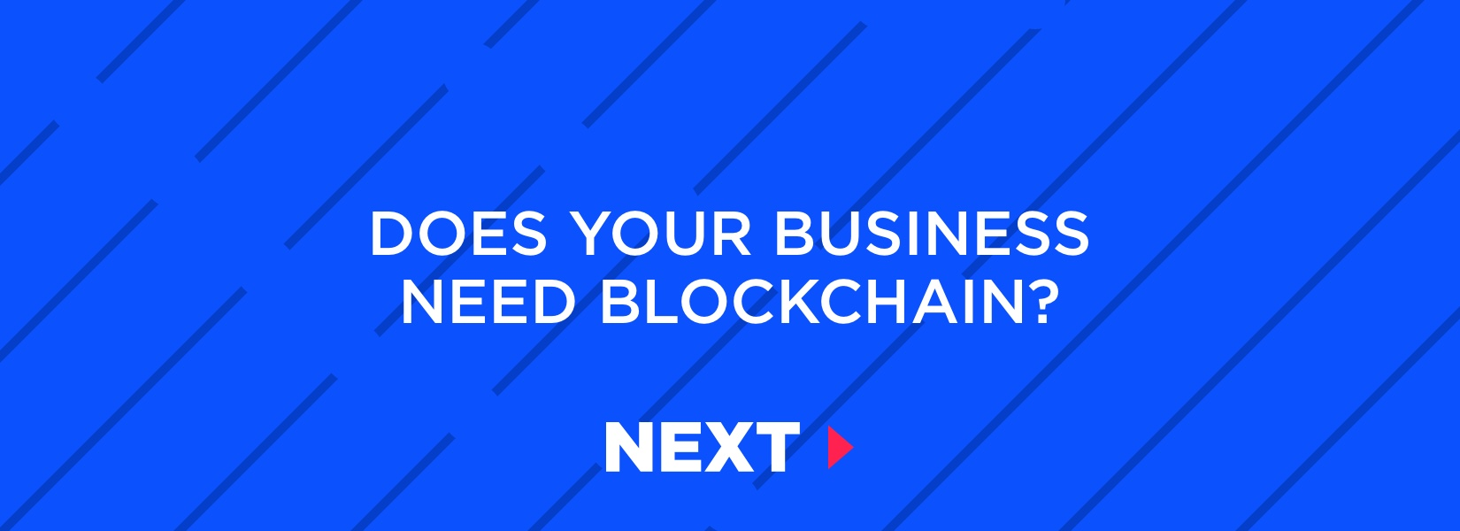 How to know if your business needs blockchain?