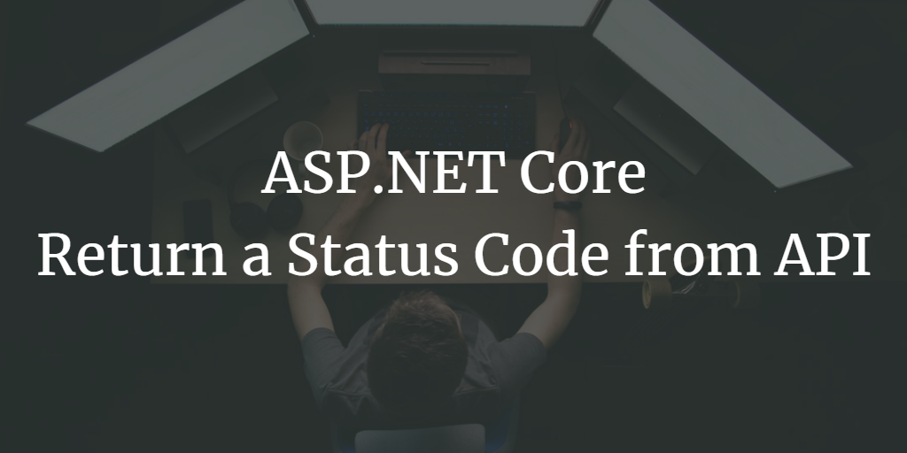 ASP.NET Core - Return 500 (Internal Server Error) or any other Status Code from API