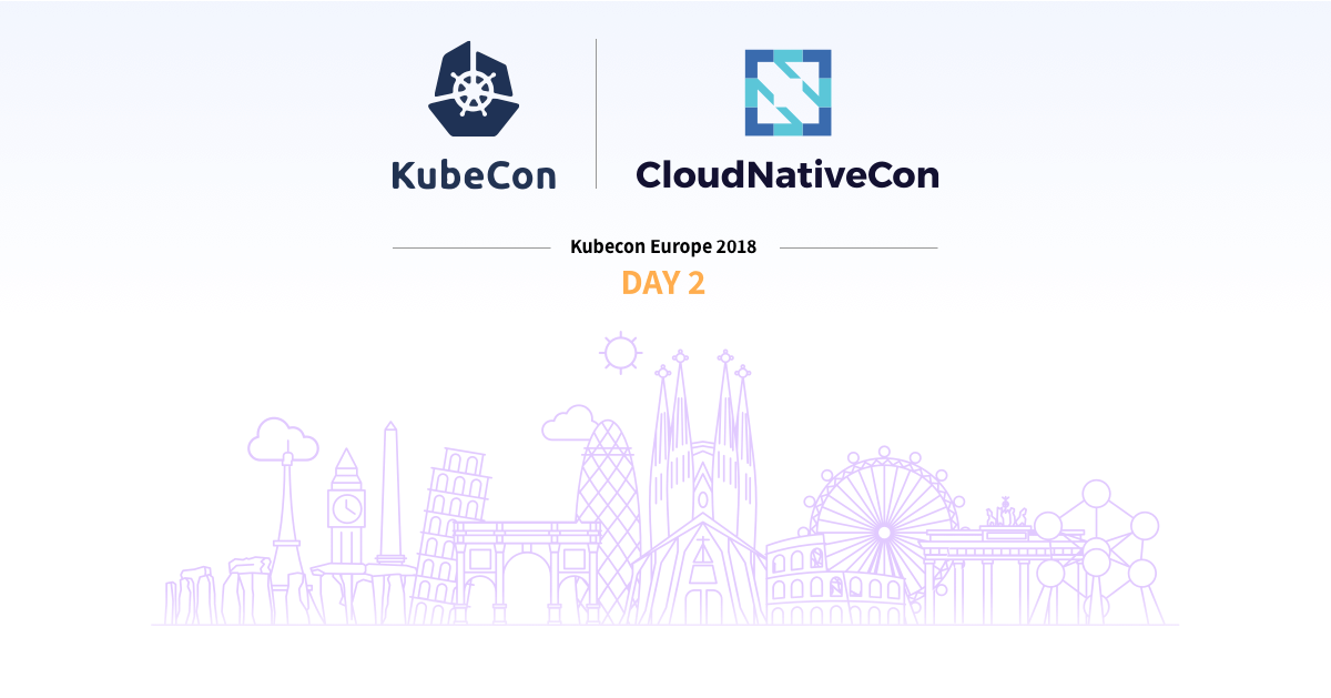 Kubecon 2018 EU : Day2 – Twitter Attendee Notes