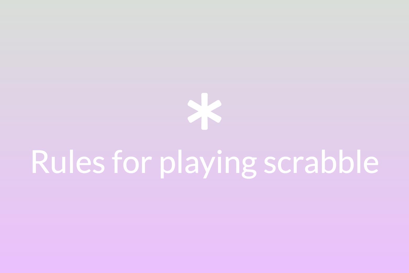 https://d33wubrfki0l68.cloudfront.net/de84f359b79d9d63655d2b56f8c3c8c48d0ee1dc/03391/uploads/rules_for_scrabble.png
