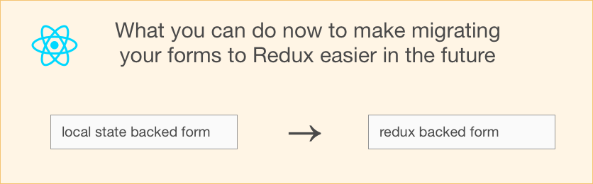 Here's what you can do to make migrating your forms to Redux easier in the future