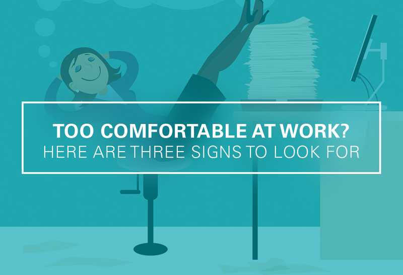 3 Signs You're Too Comfortable at Your Job