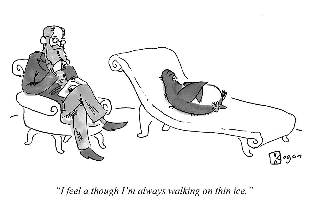 I feel as though I'm always walking on thin ice.