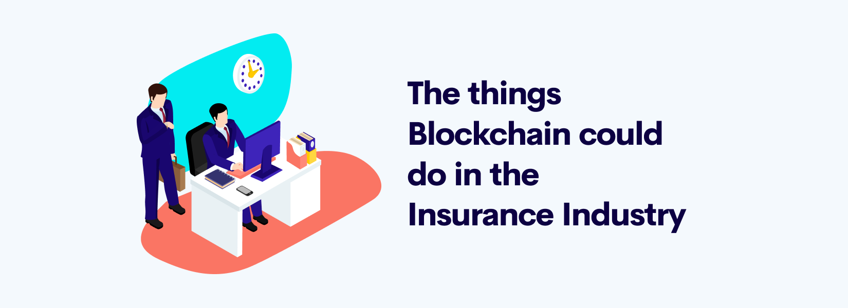 The things Blockchain could do in the Insurance Industry