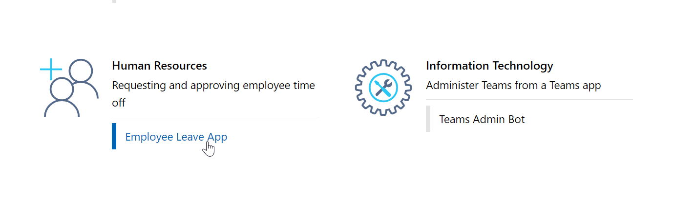 Human Resources  Requesting and approving employee time  off  Employee Leave pp  Information Technology  Administer Teams from a Teams app  Teams Admin 30t
