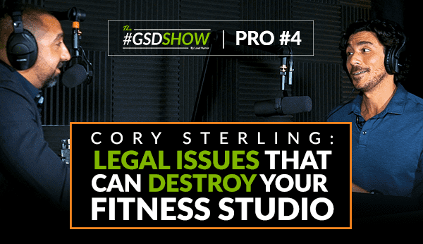 Common Legal Issues That Can Destroy Your Fitness Studio | The GSD Show