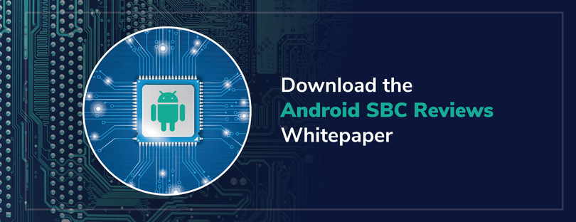An Evaluation of Android SBC Maturity, Specs & Performance
