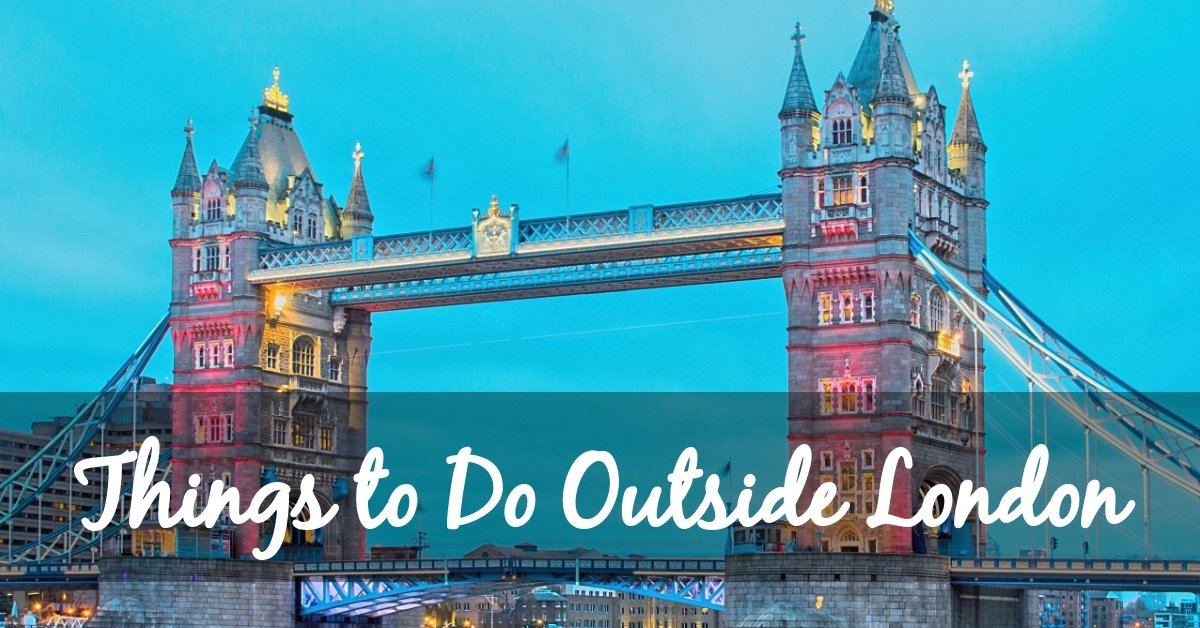The 6 Best Things to Do Outside of London