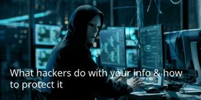 What Hackers Can Do with Your Information and What You Can Do to Protect It